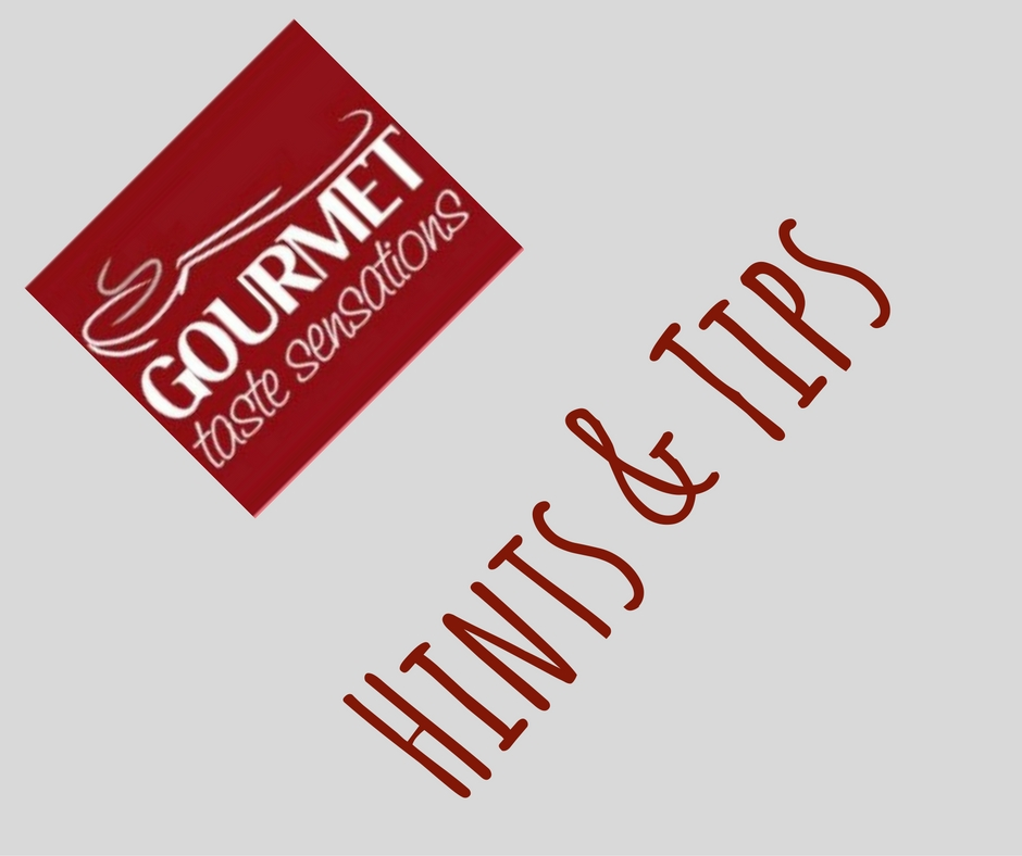 Gourmet Taste Sensations | Hints and Tips